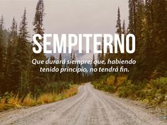 The 25 Most Beautiful Words of the Spanish Language Which of All . landscape of a road between a forest with letters that define the word everlasting - Cute Words, Weird Words, Pretty Words, New Words, Beautiful Words, Foto Transfer, Unusual Words, Magic Words, More Than Words