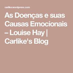 As Doenças e suas Causas Emocionais – Louise Hay | Carlike's Blog
