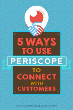 Broadcasting live on Periscope lets you build meaningful relationships with your customers and prospects