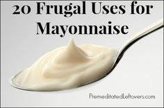 20 Unusual and Frugal Uses for Mayonnaise  - including household cleaning tips and homemade beauty treatments.