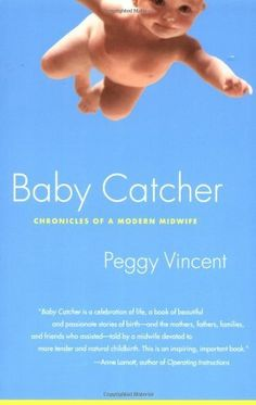 Baby Catcher: Chronicles of a Modern Midwife by Peggy Vincent, http://www.amazon.com/dp/B007PM08PS/ref=cm_sw_r_pi_dp_3pkLpb04WQ7FP