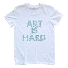 """Apericots - Awesome """"Art is Hard"""" Adult T Shirt - Perfect for Artists and Artists to Be, $12.99 (http://www.apericots.com/products.php?product=Awesome-""""Art-is-Hard""""-Adult-T-Shirt-%2d-Perfect-for-Artists-and-Artists-to-Be/)"""