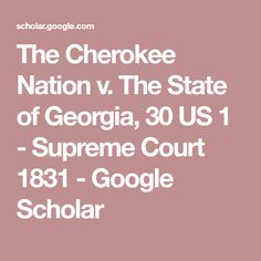 The Cherokee Nation v. The State of Georgia, 30 US 1 - Supreme Court 1831 - Google Scholar