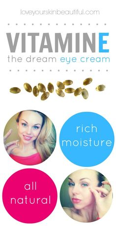 Vitamin E – The Dream Eye Cream! Use it also on your scalp for hair growth and to strengthen damaged hair.