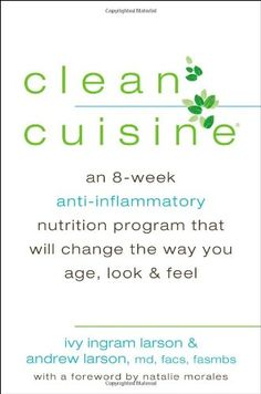 Clean Cuisine: An 8-Week Anti-Inflammatory Diet that Will Change the Way You Age, Look & Feel by Ivy Larson,http://www.amazon.com/dp/042525285X/ref=cm_sw_r_pi_dp_ilQvsb11R124BWN5