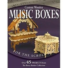 Buy Custom Wooden Music Boxes for the Scroll Saw Over 45 Projects from the Berry Basket Collection at Woodcraft