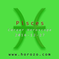 Pisces Career horoscope for 2016-12-27: It's time to call in that favor. You need something that only one person can provide, and it's a good thing he or she owes you one. Some call it karma, while others call it networking..pisces