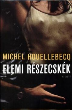 Könyvajánló - Michel Houellebecq: Elemi részecskék Teen Movies, Books, Movie Posters, Image, Products, Libros, Book, Film Poster, Book Illustrations