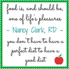 You Don't Have To Have A Perfect Diet To Have A Good Diet - so true!