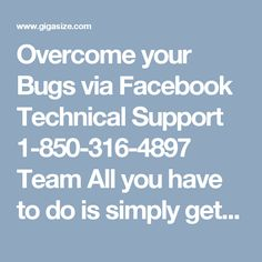 Overcome your Bugs via Facebook Technical Support 1-850-316-4897 Team All you have to do is simply get your telephone and dial our toll free number 1-850-316-4897 which will divert you to our Facebook Technical Support group. Our professionals will give you the best quality arrangements which would give you a definitive alleviation, at the earliest opportunity. For more Detail visit our site http://www.monktech.net/facebook-technical-support-number.html