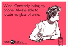 Wino: Constanly losing my phone. Always able to locate my glass of wine.