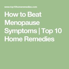 How to Beat Menopause Symptoms | Top 10 Home Remedies