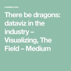 There be dragons: dataviz in the industry – Visualizing, The Field – Medium Data Visualization, People Like, Fields, Dragons, Industrial, Medium, Industrial Music, Kites, Medium Long Hairstyles