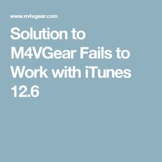 Solution to M4VGear Fails to Work with iTunes 12.6