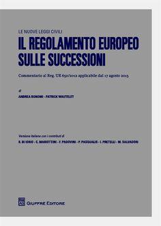 Il regolamento europeo sulle successioni : commentario al Reg. UE 650/2012 in vigore dal 17 agosto 2015 / di Andrea Bonomi, Patrick Wautelet.     Giuffrè, 2015