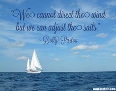 """We cannot direct the wind but we can adjust the sails."" - Dolly Parton"