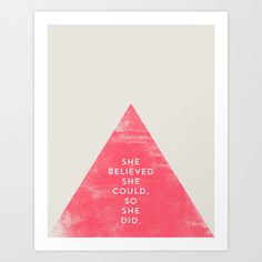 SHE BELIEVED SHE COULD SO SHE DID - TRIANGLE Art Print by Allyson Johnson | Society6