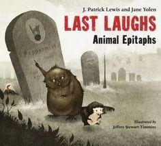 Last Laughs: Animal Epitaphs by J. Patrick Lewis, Jane Yolen