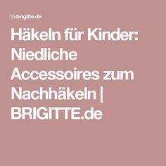 Häkeln für Kinder: Niedliche Accessoires zum Nachhäkeln   BRIGITTE.de