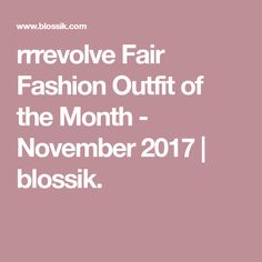 rrrevolve Fair Fashion Outfit of the Month - November 2017 | blossik.
