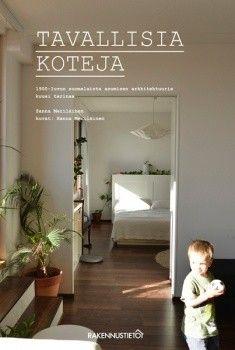 Tavallisia koteja : 1900-luvun suomalaista asumisen arkkitehtuuria, kuusi tarinaa, Rakennustieto 2016.