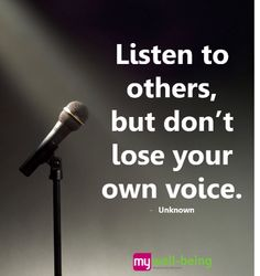 Listen to others, but don't lose your own voice. Well Being Meaning, My Well Being, Voice Quotes, Best Success Quotes, Self Confidence, Losing You, Just Me, The Voice, Wellness