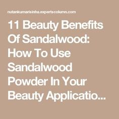 11 Beauty Benefits Of Sandalwood: How To Use Sandalwood Powder In Your Beauty Applications, Beauty Uses Of Sandal/chandan
