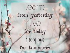 Life Wallpaper: Learn from yesterday live for today hope for tomorrow Special Quotes, Fb Covers, Timeline Covers, Life Lessons, Wise Words, Positive Quotes, Positive Thoughts, Positive Affirmations, Positive Mind