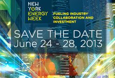 Save the date for New York Energy Week: June 2013 Energy Industry, June 24, Save The Date, Collaboration, Investing, Dating, New York, News, Quotes