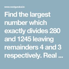 Find the largest number which exactly divides 280 and 1245 leaving remainders 4 and 3 respectively.Real Numbers-Maths - Class 10