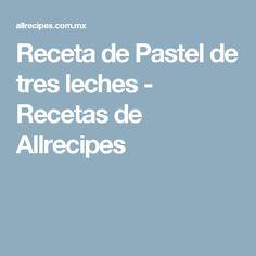 Receta de Pastel de tres leches - Recetas de Allrecipes