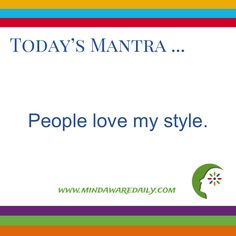 Today's #Mantra. . . People love my style. #affirmation #trainyourbrain #ltg Would you like these mantras in your email inbox? Click here: