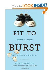 Fit to Burst: Abundance, Mayhem, and the Joys of Motherhood by Rachel Jankovic *She is one of my favorite authors on the subject of motherhood.  Humorous, encouraging, and convicting; what more could you want? 4 thumbs way up!*
