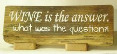 """Items similar to Hand Made Sign. """"Wine is the answer. What was the question"""" by hand stencilled on 100 plus year old barn wood on Etsy Wine Signs, Old Barn Wood, Art Decor, Home Decor, Stencils, Crafting, Drink, This Or That Questions, Handmade"""