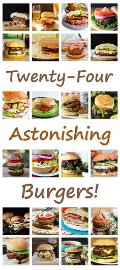 Twenty-Four Astonishing Burger Recipes - from classic beef to turkey to vegetarian - and toppings that will have you drooling!