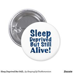 Sleep Deprived But Still Alive in Dark Blue Button
