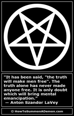 """Satanic Quote: """"It has been said, """"the truth will make men free"""". The truth alone has never made anyone free. It is only doubt which will bring mental emancipation.""""  ― Anton Szandor LaVey"""
