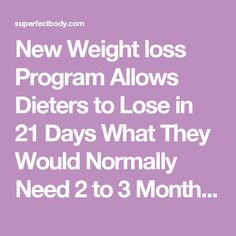 New Weight loss Program Allows Dieters to Lose in 21 Days What They Would Normally Need 2 to 3 Months to Lose! - Weight loss motivation
