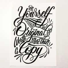 Be yourself because an original is worth more than a copy.