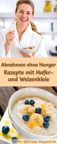 Abnehmen ohne zu hungern: Rezepte mit Haferkleie und Weizenkleie, die prima sättigen und auf gesunde Weise schlank machen ...