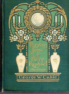 Posson Jone and Pere Raphae1. by George Washington Cable, New York: Scribner, 1909, cover design by Margaret Armstrong