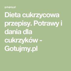 Dieta cukrzycowa przepisy. Potrawy i dania dla cukrzyków - Gotujmy.pl Food Art, Diabetes, Food And Drink, Tasty, Cooking, Health, Fitness, Essen, Kitchen