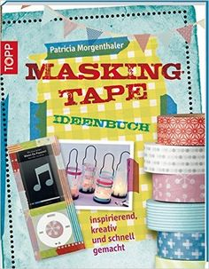 Masking Tape Ideenbuch (kreativ.kompakt.): Amazon.de: Patricia Morgenthaler: Bücher