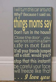 Love this! I think I have heard them all from my own mom and said them all as a mom myself. Hopefully, I've said the last one the most!