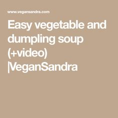 Easy vegetable and dumpling soup (+video) |VeganSandra