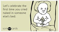 Lets Celebrate The First Time You Cried Naked In Someone Elses Bed Free Funny Birthday