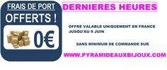 PLUS QUE 5 HEURES POUR PROFITER DE LA LIVRAISON GRATUITE SANS MINIMUM D'ACHATS SUR http://www.pyramideauxbijoux.com/  VALABLE UNIQUEMENT EN FRANCE !!!!  ON PROFITE ET ON PARTAGE !!!!