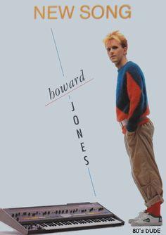 Howard Jones--I loved him!  I saw him in concert twice.