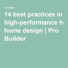 14 best practices in high-performance home design | Pro Builder