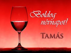 Boldog névnapot, Tamás! Red Wine, Henna, Wine Glass, Alcoholic Drinks, Hennas, Liquor Drinks, Alcoholic Beverages, Liquor, Wine Bottles